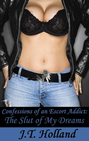 The Slut of My Dreams (Confessions of an Escort Addict, #4)  by  J.T. Holland