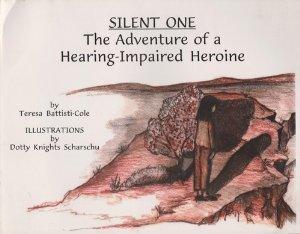 Silent One: The Adventure of a Hearing Impaired Heroine Teresa Battisti-Cole