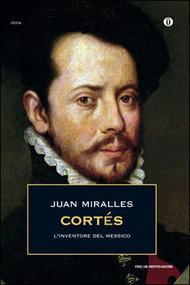 Cortés. Linventore del Messico  by  Juan Miralles