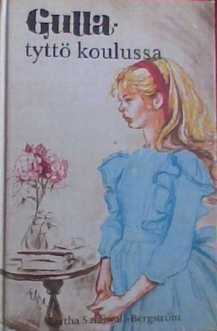 Gulla-tyttö koulussa (Kulla-Gulla, #6)  by  Martha Sandwall-Bergström