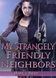 My Strangely Friendly Neighbors  by  Marc J. Riley