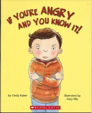 If Youre Angry And You Know It!  by  Cecily Kaiser