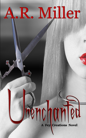 Unenchanted (Fey Creations, #2)  by  A.R. Miller