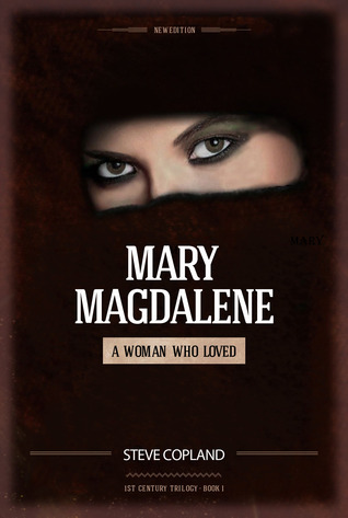 Mary Magdalene: A Woman Who Loved ( Trilogy, #1)  by  Steve Copland