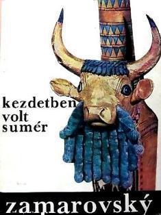 Kezdetben volt Sumér  by  Vojtech Zamarovský