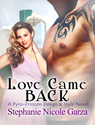 Love Came Back (Pryo-Princess Design and Style, #1)  by  Stephanie Nicole Garza