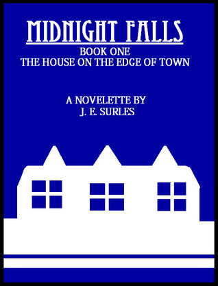 Midnight Falls (Book 1) The House On The Edge Of Town J.E. Surles