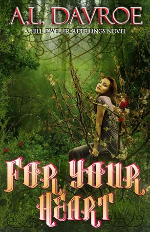 For Your Heart (Hill Dweller -- Retellings #1) A.L. Davroe