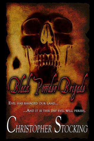Black Powder Brigade (Black Powder Brigade #1)  by  Christopher Stocking