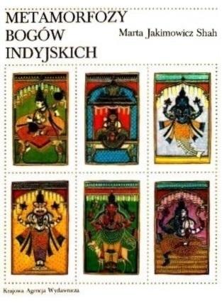 Metamorfozy bogów indyjskich  by  Marta Jakimowicz Shah