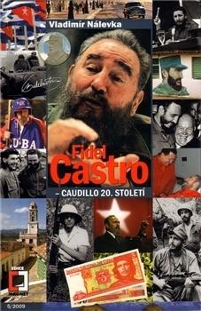 Fidel Castro - Caudillo 20. století Vladimír Nálevka