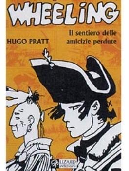 Wheeling: Il sentiero delle amicizie perdute Hugo Pratt