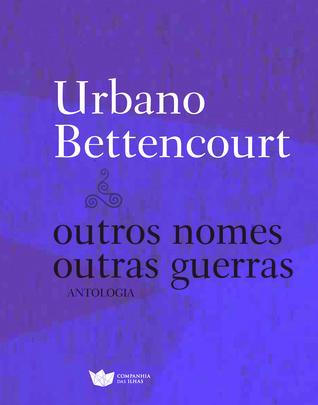 Outros nomes, outras guerras Urbano Bettencourt