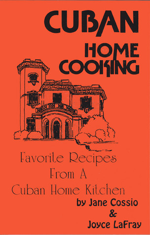 Cuban Home Cooking: Favorite Recipes from a Cuban Home Kitchen Jane Cossio