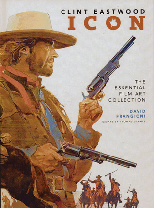 Clint Eastwood Icon: The Essential Film Art Collection David Frangioni