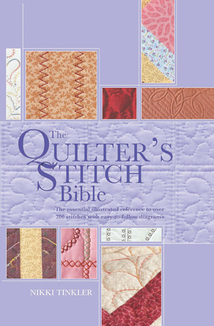 The Quilters Stitch Bible: The Essential Illustrated Reference to Over 200 Stitches with Easy to Follow Diagrams Nikki Tinkler