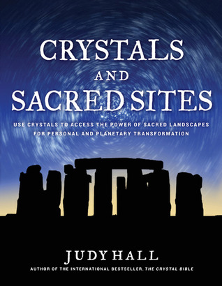 Crystals and Sacred Sites: Use Crystals to Access the Power of Sacred Landscapes for Personal and Planetary Transformation  by  Judy Hall