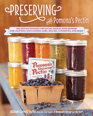 Preserving with Pomonas Pectin: The Revolutionary Low-Sugar, High-Flavor Method for Crafting and Canning Jams, Jellies, Conserves, and More Allison Carroll Duffy