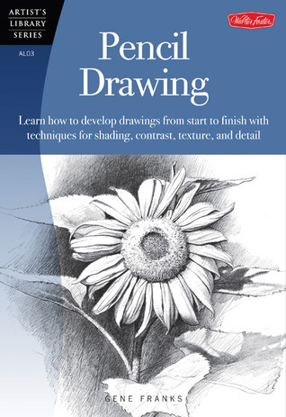 Pencil Drawing: Learn how to develp drawings from start to finish with techniques for shading, contrast, texture, and detail  by  Gene Franks