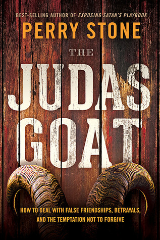 The Judas Goat: How to Deal With False Friendships, Betrayals, and the Temptation Not to Forgive Perry Stone