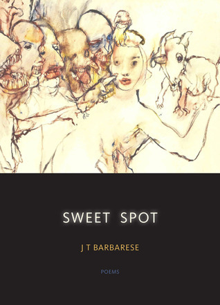 Sweet Spot: Poems  by  J.T. Barbarese