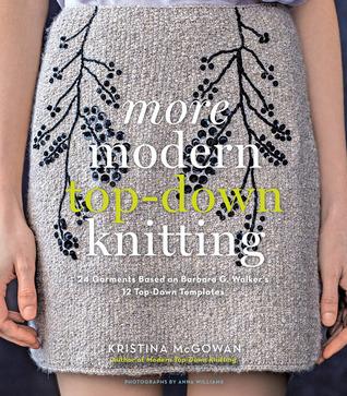 More Modern Top-Down Knitting: 24 Garments Based on Barbara G. Walkers 12 Top-Down Templates Kristina McGowan
