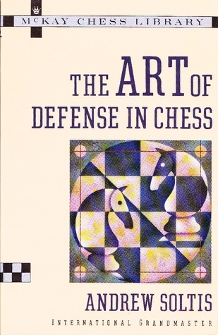 The Art of Defense in Chess Andy Soltis