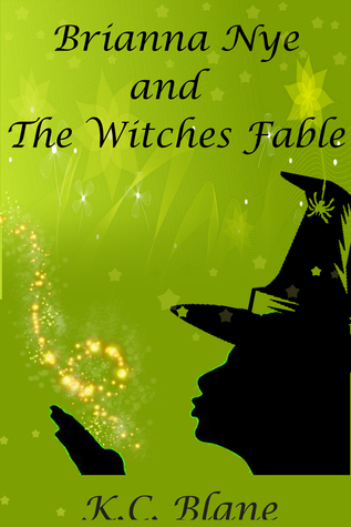 Brianna Nye & The Witches Fable  by  K.C Blane