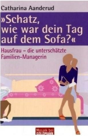 Schatz, Wie War Dein Tag Auf Dem Sofa?  by  Catharina Aanderud