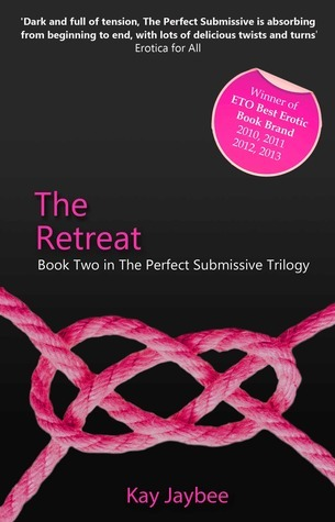 The Retreat (Perfect Submissive #2) Kay Jaybee