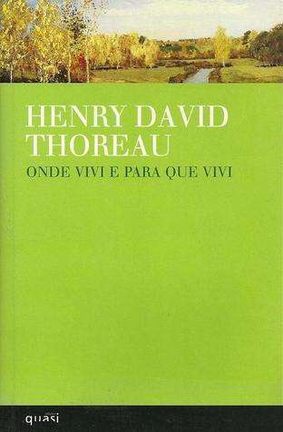 Onde Vivi e Para Que Vivi Henry David Thoreau