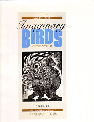 A Guide to the Imaginary Birds of the World  by  Joseph Nigg