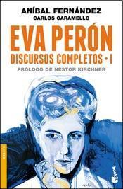 Eva Perón: Discursos completos I (Discuros completos, #1)  by  Aníbal Fernández
