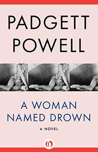 A Woman Named Drown: A Novel Padgett Powell