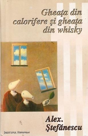 Gheaţa din calorifere şi gheaţa din whisky (jurnal politic, 1990-1995) Alex. Ștefănescu