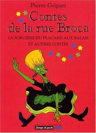Contes de la rue Broca : La sorcière du placard aux balais et autres contes Pierre Gripari