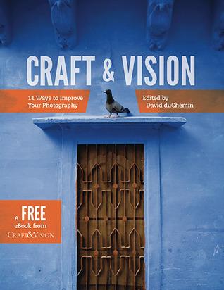 Craft & Vision :  11 Ways to Improve Your Photography David duChemin