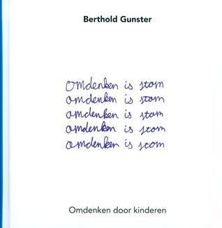 Omdenken is stom Berthold Gunster
