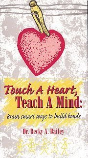 Touch A Heart, Teach A Mind: Brain Smart Ways to Build Bonds  by  Becky A. Bailey