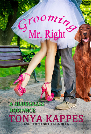 Grooming Mr. Right (A Bluegrass Romance #1) Tonya Kappes