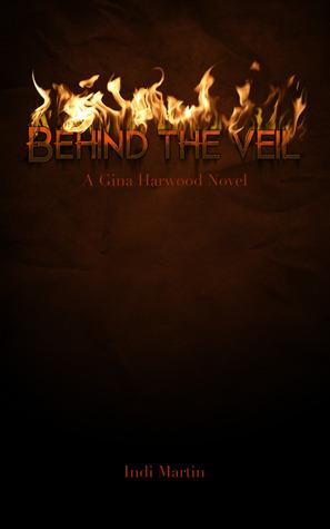 Behind the Veil (Gina Harwood #1)  by  Indi Martin