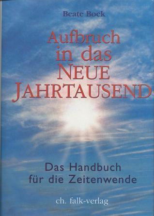Aufbruch in das Neue Jahrtausend. Das Handbuch für die Zeitenwende  by  Beate Bock