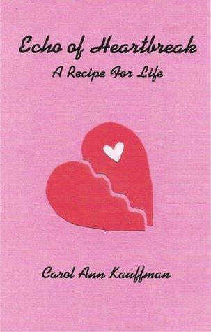Echo of Heartbreak: A Recipe for Life  by  Carol Ann Kauffman