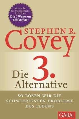 Die 3. Alternative: So lösen wir die schwierigsten Probleme des Lebens Stephen R. Covey