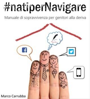 #natiperNavigare - Manuale di sopravvivenza per genitori alla deriva Marco Carrubba