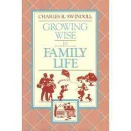 Growing Wise in Family Life  by  Charles R. Swindoll