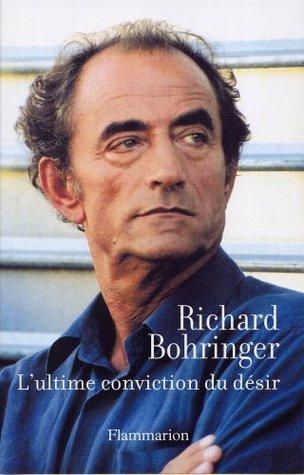Lultime conviction du désir  by  Richard Bohringer