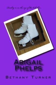 Abigail Phelps (Abigail Phelps, #1) Bethany Turner