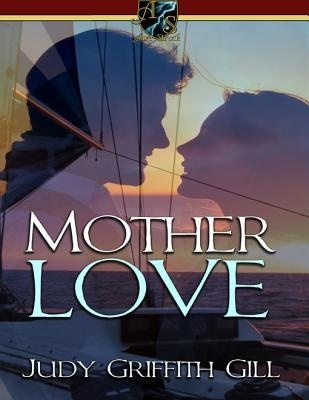 Mother Love  by  Judy Griffith Gill