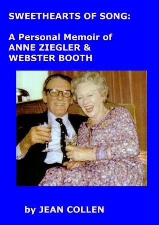 Sweethearts of Song: A Personal Memoir of Anne Ziegler and Webster Booth Jean Collen